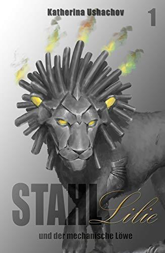 Stahllilie und der mechanische Löwe