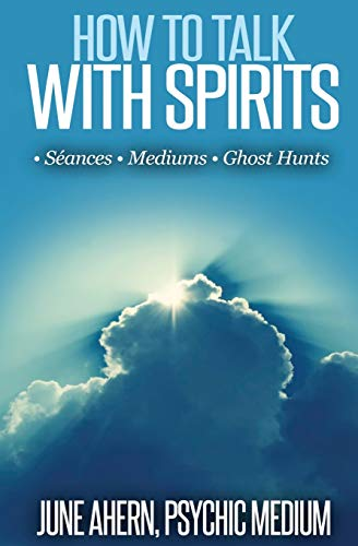 How to Talk to Spirits: Séances • Mediums • Ghost Hunts