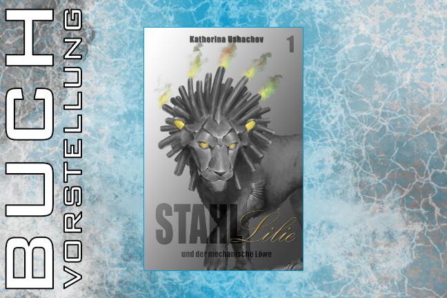 Buchvorstellung: Stahllilie und der mechanische Löwe (Band 1)